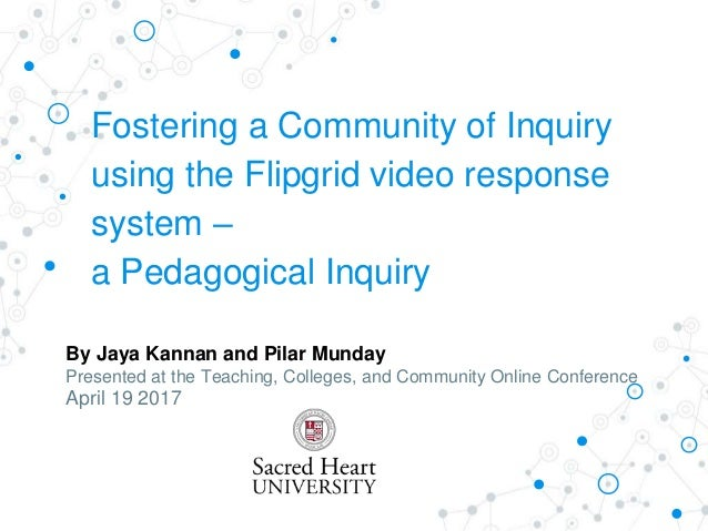 Fostering a Community of Inquiry using the Flipgrid video response system – a Pedagogical Inquiry By Jaya Kannan and Pilar...