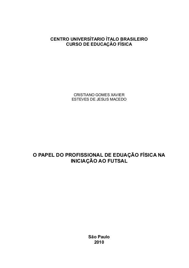CENTRO UNIVERSÍTARIO ÍTALO BRASILEIRO CURSO DE EDUCAÇÃO FÍSICA  CRISTIANO GOMES XAVIER ESTEVES DE JESUS MACEDO  O PAPEL DO...