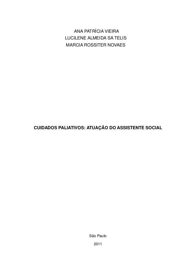 ANA PATRÍCIA VIEIRA LUCILENE ALMEIDA SA TELIS MARCIA ROSSITER NOVAES CUIDADOS PALIATIVOS: ATUAÇÃO DO ASSISTENTE SOCIAL São...