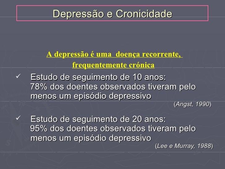 Depressão e Cronicidade       A depressão é uma doença recorrente,             frequentemente crónica   Estudo de seguime...