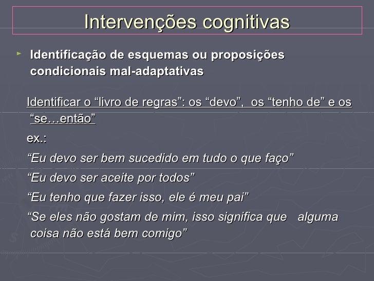 Intervenções cognitivas►   Modificar esquemas precoces mal-adaptativos ou    auto-esquemas   Activar memórias precoces pa...