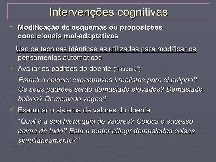 Intervenções cognitivas►   Modificar esquemas precoces mal-adaptativs ou auto-    esquemas   Modificação das fontes do es...