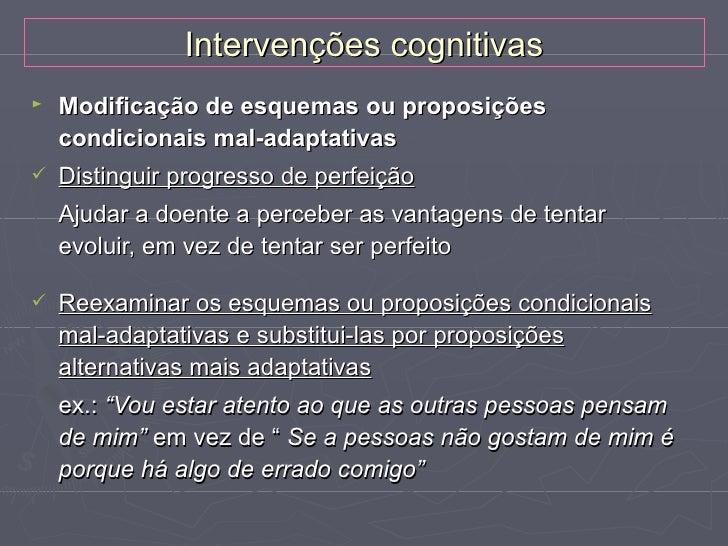 Intervenções cognitivas►   Modificar esquemas precoces mal-adaptativos ou auto-    esquemas   Lista de Direitos (Bill of ...