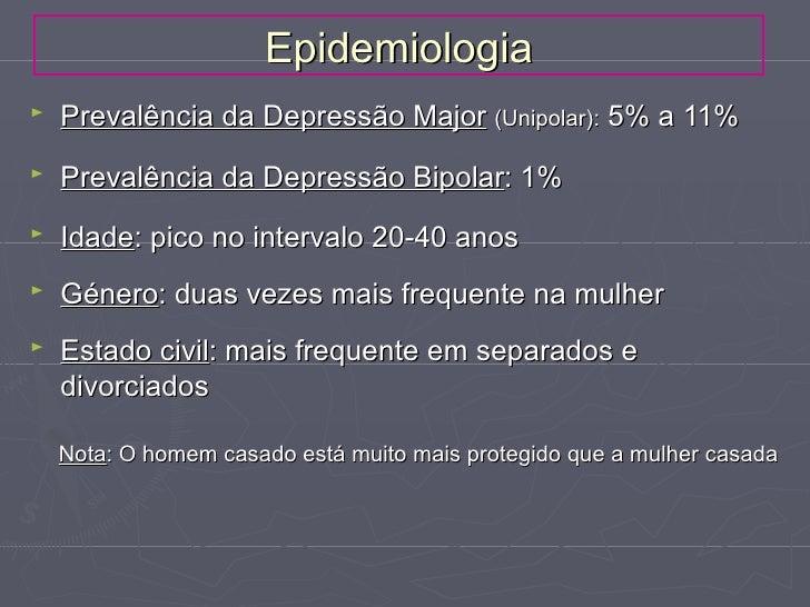 Epidemiologia►   Prevalência da Depressão Major (Unipolar): 5% a 11%►   Prevalência da Depressão Bipolar: 1%►   Idade: pic...