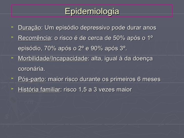 Epidemiologia►   Duração: Um episódio depressivo pode durar anos►   Recorrência: o risco é de cerca de 50% após o 1º    ep...