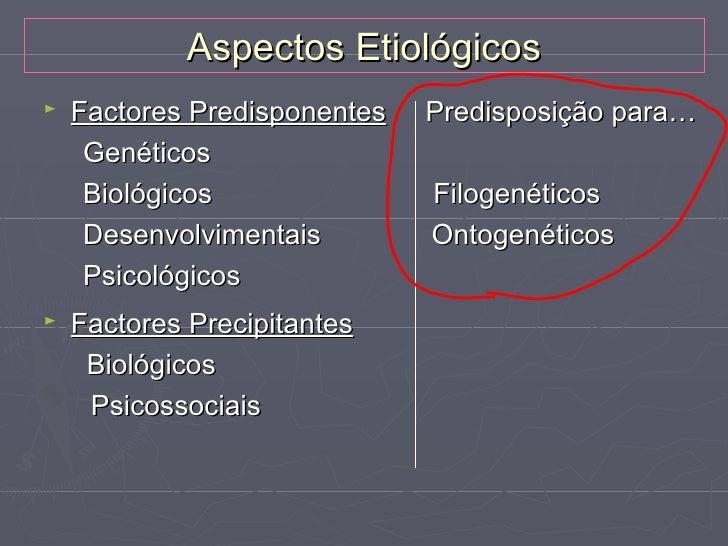 Aspectos Etiológicos►   Factores de manutenção     Biológicos     Psicológicos     Psicossociais