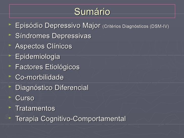 Sumário►   Episódio Depressivo Major (Critérios Diagnósticos (DSM-IV)►   Síndromes Depressivas►   Aspectos Clínicos►   Epi...