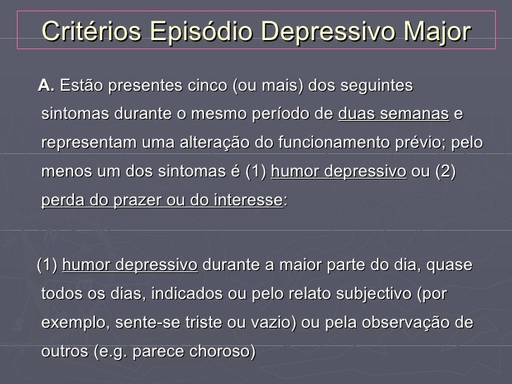 Critérios Episódio Depressivo MajorA. Estão presentes cinco (ou mais) dos seguintessintomas durante o mesmo período de dua...