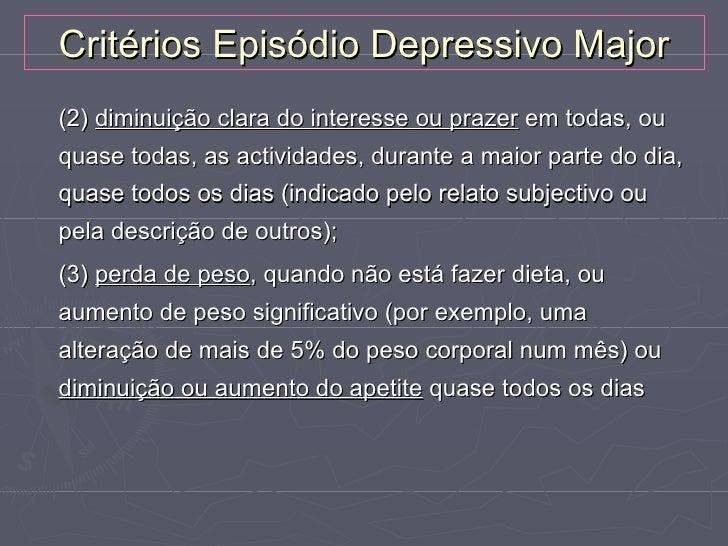 Critérios Episódio Depressivo Major(2) diminuição clara do interesse ou prazer em todas, ouquase todas, as actividades, du...