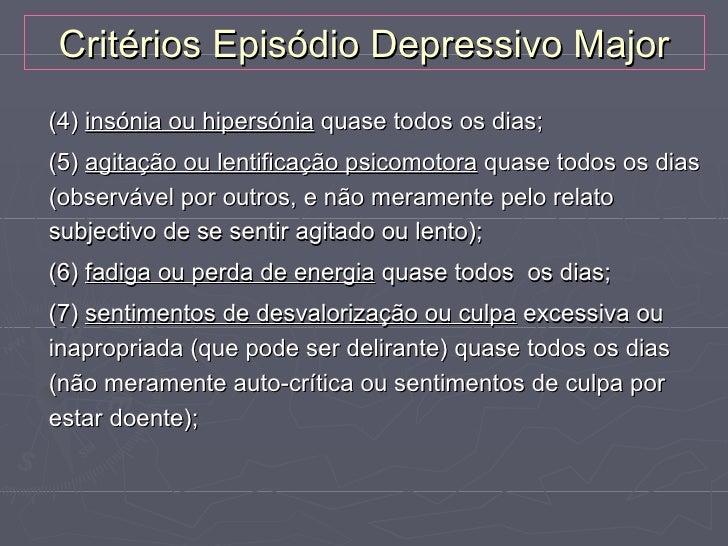 Critérios Episódio Depressivo Major(4) insónia ou hipersónia quase todos os dias;(5) agitação ou lentificação psicomotora ...