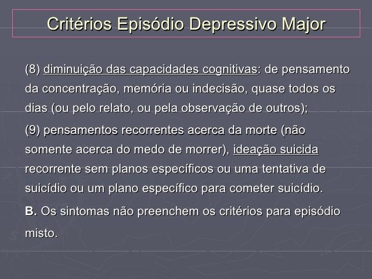 Critérios Episódio Depressivo Major(8) diminuição das capacidades cognitivas: de pensamentoda concentração, memória ou ind...