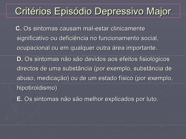 Critérios Episódio Depressivo MajorC. Os sintomas causam mal-estar clinicamentesignificativo ou deficiência no funcionamen...