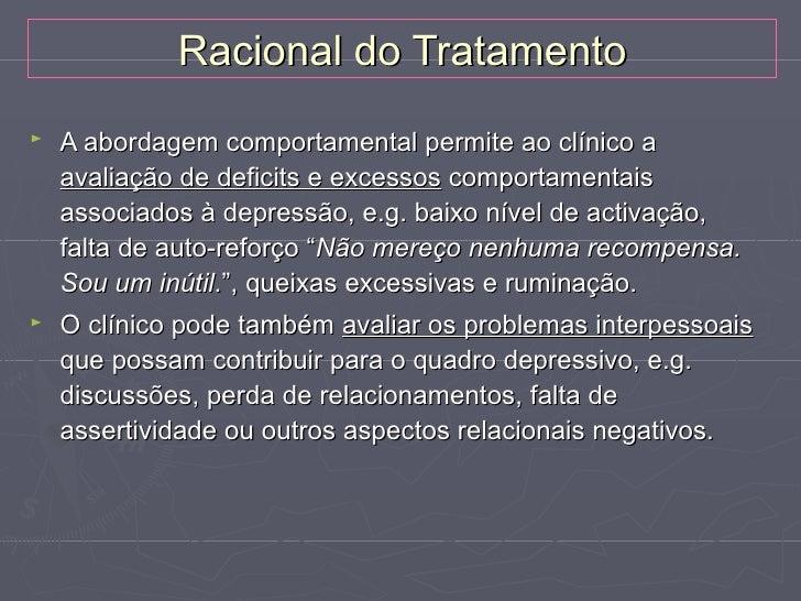 Racional do Tratamento►   Ex.: na utilização do auto-reforço como intervenção pode    apreciar-se distorções cognitivas, a...