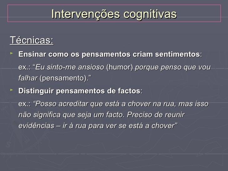 Intervenções cognitivasTécnicas:►   Modificar pensamentos automáticos negativos    Modificar o círculo vicioso da auto-crí...