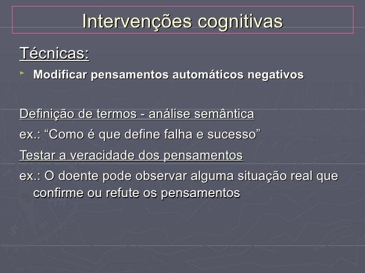 Intervenções cognitivas►   Modificação de esquemas ou proposições    condicionais mal-adaptativas Uso de técnicas idêntica...