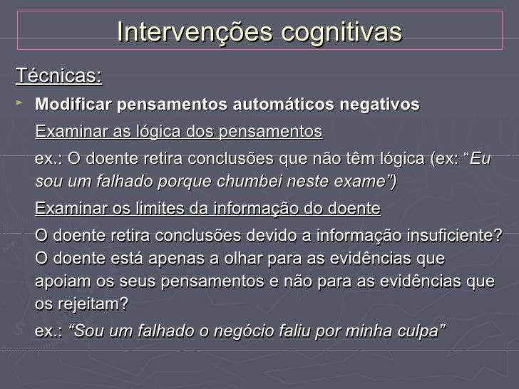 Intervenções cognitivas►   Modificação de esquemas ou proposições    condicionais mal-adaptativas   Distinguir progresso ...
