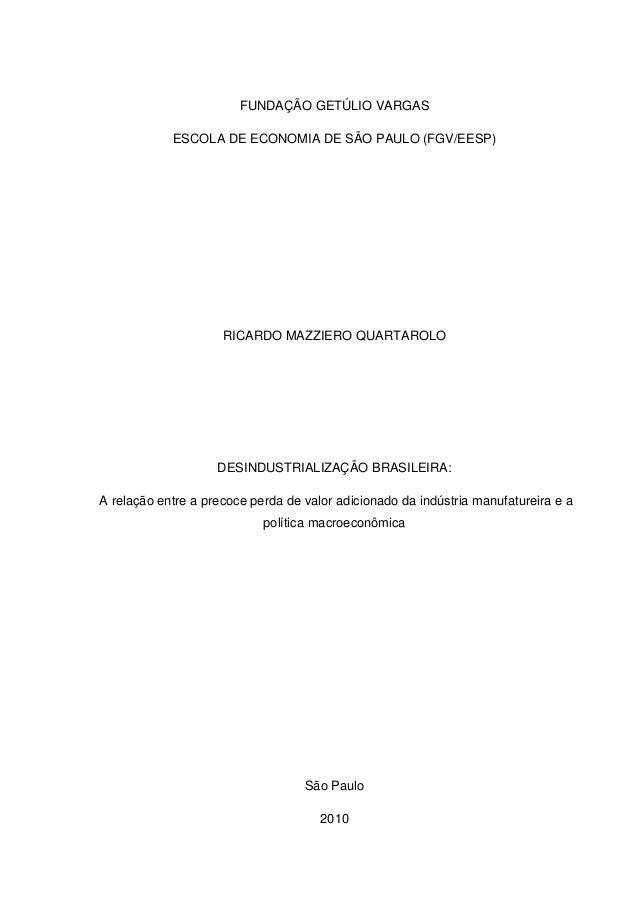 FUNDAÇÃO GETÚLIO VARGAS ESCOLA DE ECONOMIA DE SÃO PAULO (FGV/EESP) RICARDO MAZZIERO QUARTAROLO DESINDUSTRIALIZAÇÃO BRASILE...