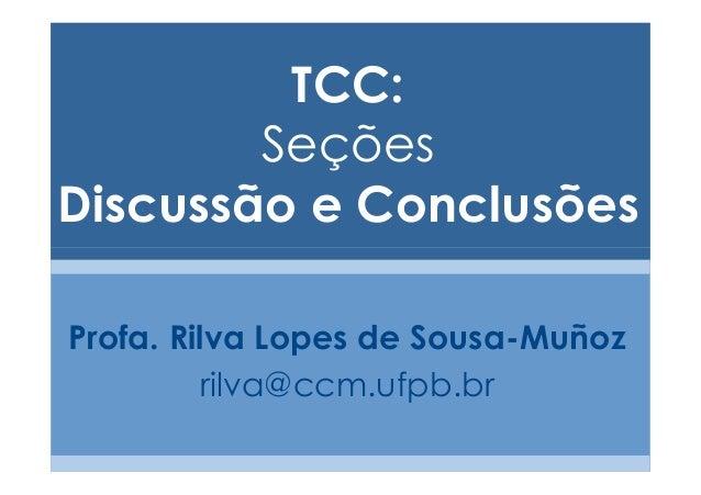 TCC:        SeçõesDiscussão e ConclusõesProfa. Rilva Lopes de Sousa-Muñoz         rilva@ccm.ufpb.br