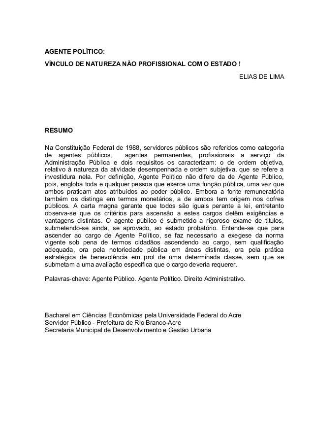 AGENTE POLÍTICO:  VÍNCULO DE NATUREZA NÃO PROFISSIONAL COM O ESTADO !  ELIAS DE LIMA  RESUMO  Na Constituição Federal de 1...