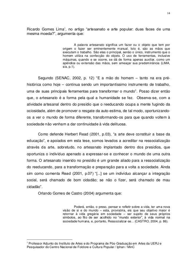 14Ricardo Gomes Lima1, no artigo ―artesanato e arte popular: duas faces de umamesma moeda?‖, argumenta que:               ...