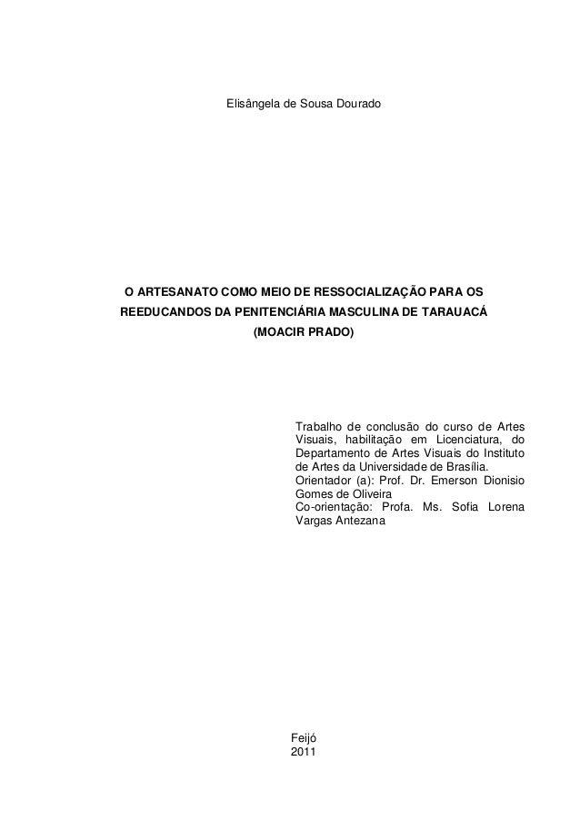 Elisângela de Sousa DouradoO ARTESANATO COMO MEIO DE RESSOCIALIZAÇÃO PARA OSREEDUCANDOS DA PENITENCIÁRIA MASCULINA DE TARA...