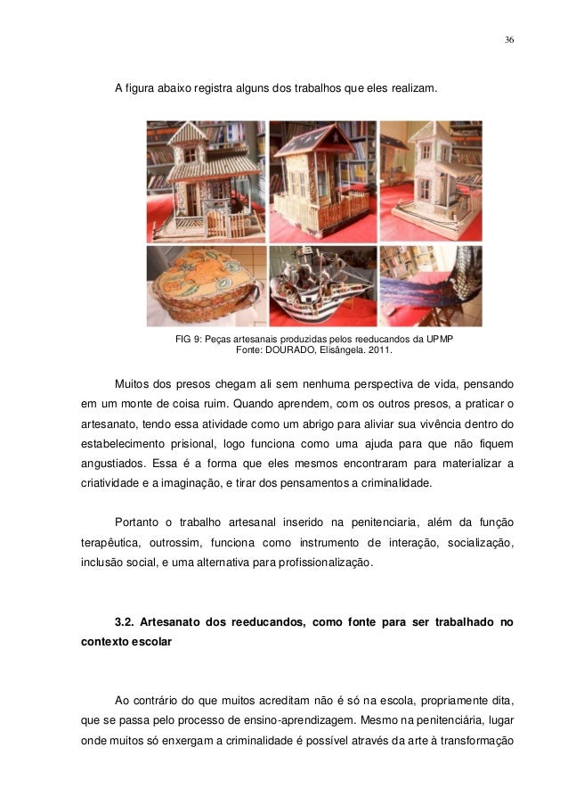 36      A figura abaixo registra alguns dos trabalhos que eles realizam.                   FIG 9: Peças artesanais produzi...
