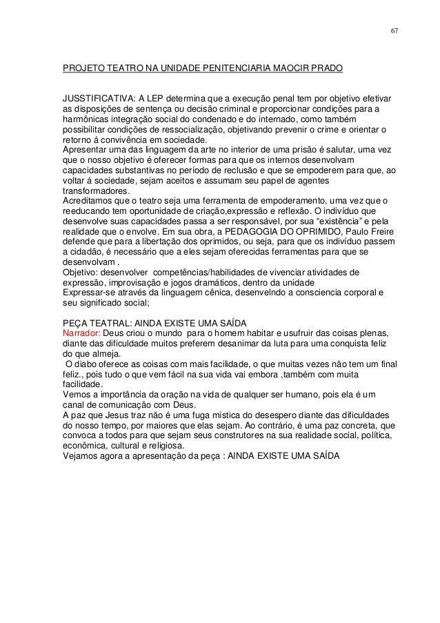 67PROJETO TEATRO NA UNIDADE PENITENCIARIA MAOCIR PRADOJUSSTIFICATIVA: A LEP determina que a execução penal tem por objetiv...