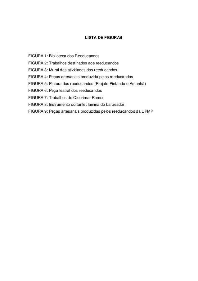 LISTA DE FIGURASFIGURA 1: Biblioteca dos ReeducandosFIGURA 2: Trabalhos destinados aos reeducandosFIGURA 3: Mural das ativ...