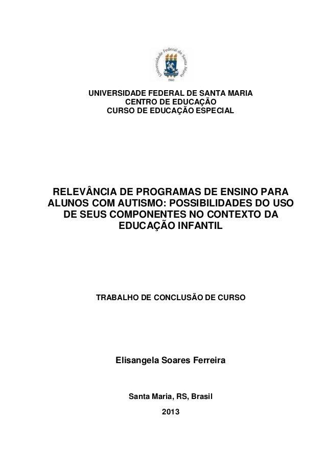 UNIVERSIDADE FEDERAL DE SANTA MARIA CENTRO DE EDUCAÇÃO CURSO DE EDUCAÇÃO ESPECIAL  RELEVÂNCIA DE PROGRAMAS DE ENSINO PARA ...