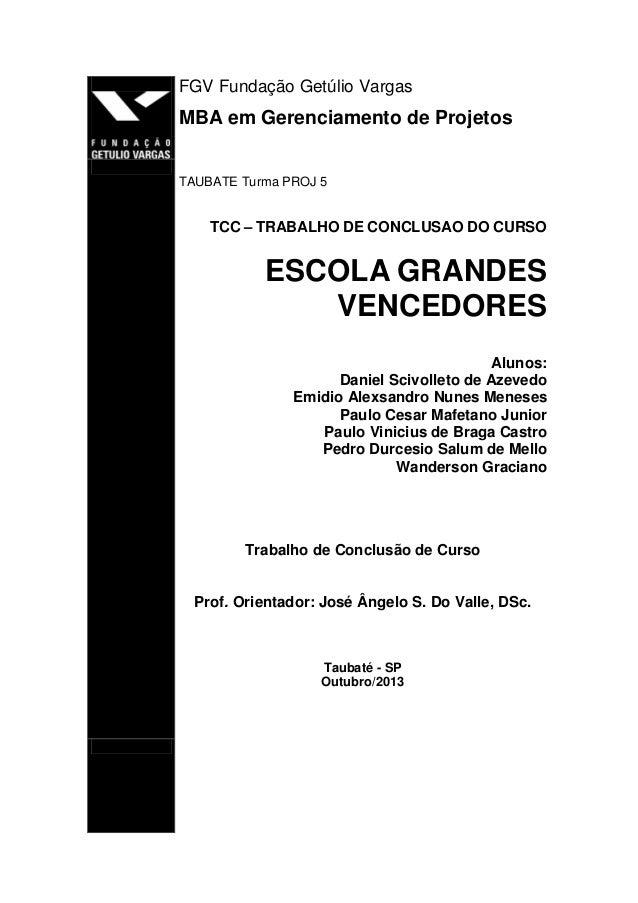 FGV Fundação Getúlio Vargas MBA em Gerenciamento de Projetos TAUBATE Turma PROJ 5 TCC – TRABALHO DE CONCLUSAO DO CURSO ESC...