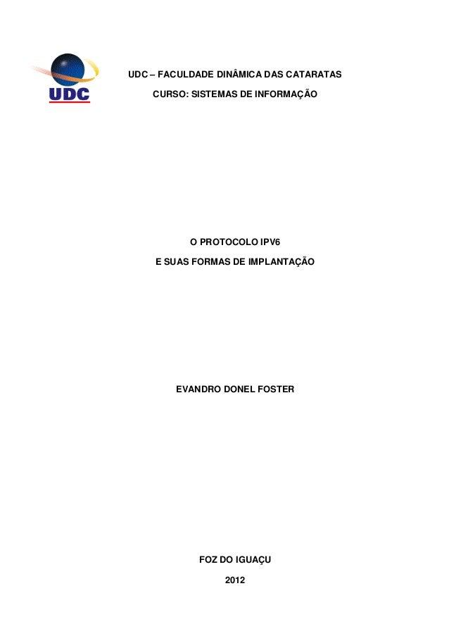 UDC – FACULDADE DINÂMICA DAS CATARATAS  CURSO: SISTEMAS DE INFORMAÇÃO  O PROTOCOLO IPV6  E SUAS FORMAS DE IMPLANTAÇÃO  EVA...