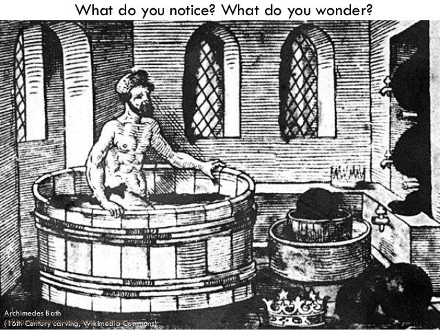 What do you notice? What do you wonder?  1 Archimedes Bath collegeclassroom.ucsd.edu #tccucsd (16th Century carving, Wikim...