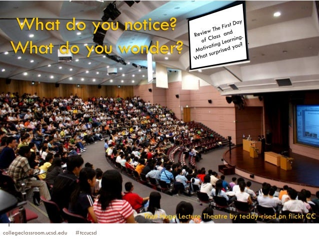 What do you notice? What do you wonder?  That Huge Lecture Theatre by teddy-rised on flickr CC 1 collegeclassroom.ucsd.edu...