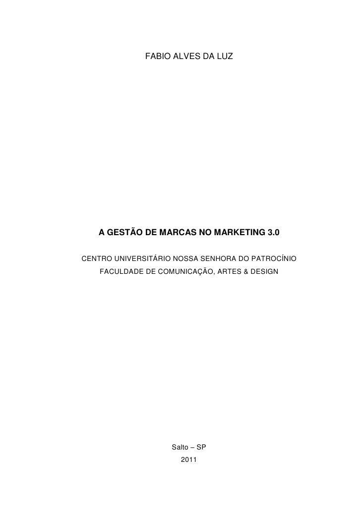 FABIO ALVES DA LUZ   A GESTÃO DE MARCAS NO MARKETING 3.0CENTRO UNIVERSITÁRIO NOSSA SENHORA DO PATROCÍNIO    FACULDADE DE C...