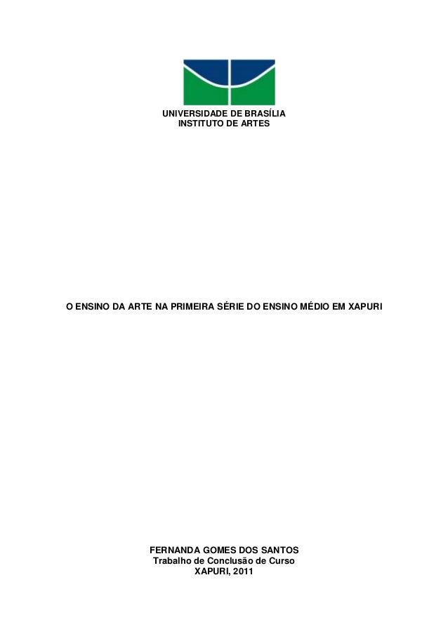 UNIVERSIDADE DE BRASÍLIA                     INSTITUTO DE ARTESO ENSINO DA ARTE NA PRIMEIRA SÉRIE DO ENSINO MÉDIO EM XAPUR...