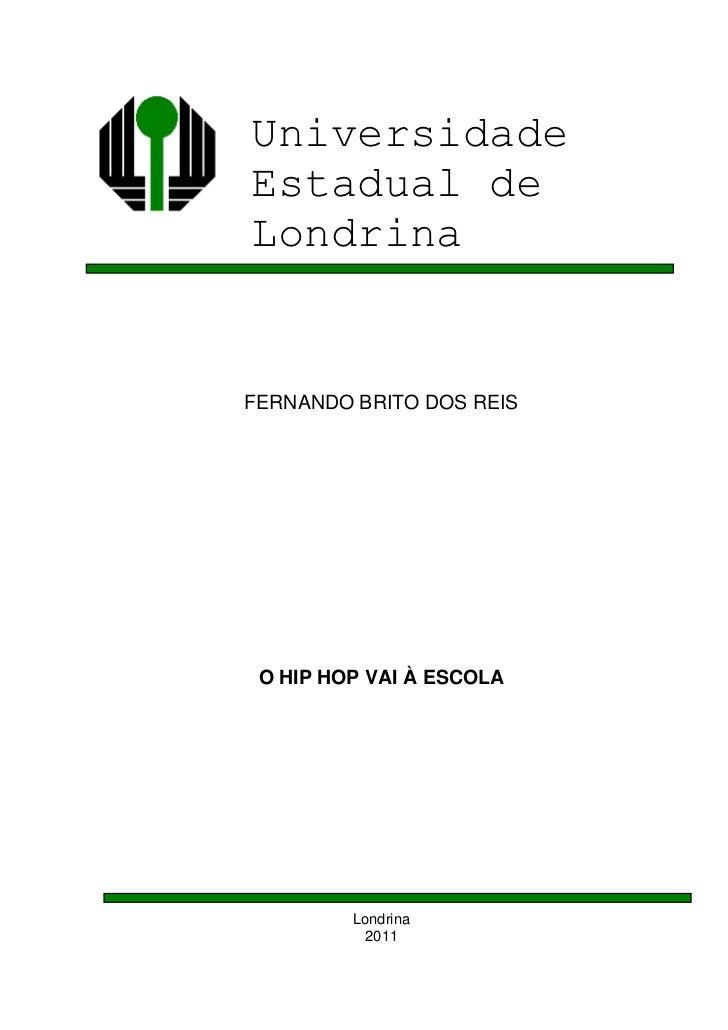 UniversidadeEstadual deLondrinaFERNANDO BRITO DOS REIS O HIP HOP VAI À ESCOLA         Londrina           2011
