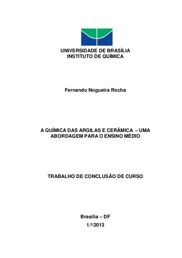UNIVERSIDADE DE BRASÍLIA INSTITUTO DE QUÍMICA Fernando Nogueira Rocha A QUÍMICA DAS ARGILAS E CERÂMICA – UMA ABORDAGEM PAR...