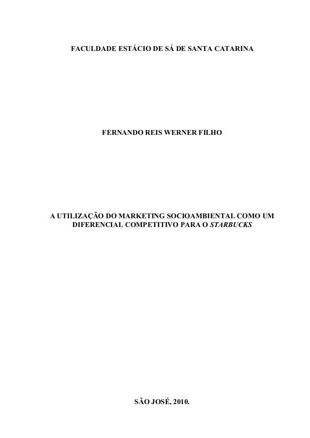FACULDADE ESTÁCIO DE SÁ DE SANTA CATARINA FERNANDO REIS WERNER FILHO A UTILIZAÇÃO DO MARKETING SOCIOAMBIENTAL COMO UM DIFE...