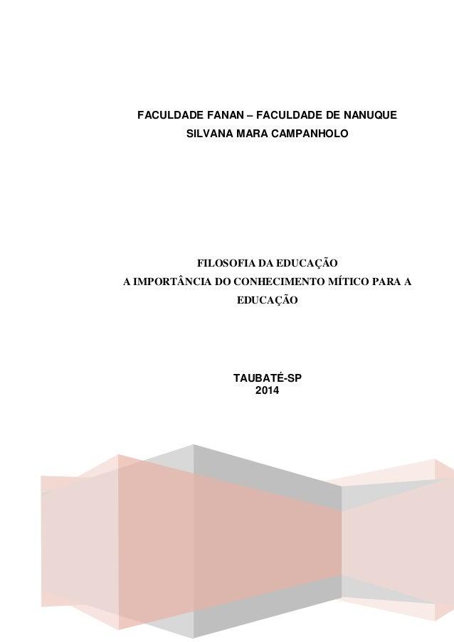 FACULDADE FANAN – FACULDADE DE NANUQUE SILVANA MARA CAMPANHOLO FILOSOFIA DA EDUCAÇÃO A IMPORTÂNCIA DO CONHECIMENTO MÍTICO ...