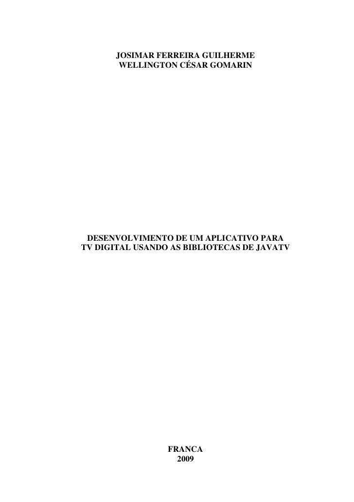 JOSIMAR FERREIRA GUILHERME         WELLINGTON CÉSAR GOMARIN      DESENVOLVIMENTO DE UM APLICATIVO PARA TV DIGITAL USANDO A...