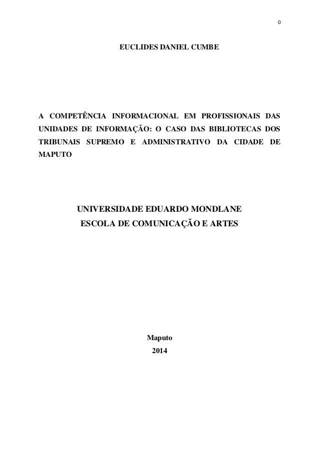 0 EUCLIDES DANIEL CUMBE A COMPETÊNCIA INFORMACIONAL EM PROFISSIONAIS DAS UNIDADES DE INFORMAÇÃO: O CASO DAS BIBLIOTECAS DO...