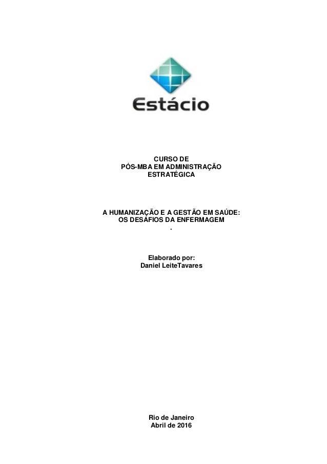 1 CURSO DE PÓS-MBA EM ADMINISTRAÇÃO ESTRATÉGICA A HUMANIZAÇÃO E A GESTÃO EM SAÚDE: OS DESAFIOS DA ENFERMAGEM . Elaborado p...