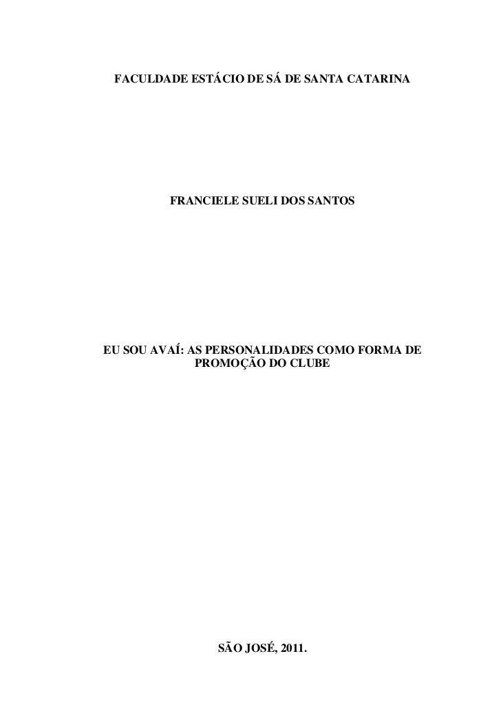 FACULDADE ESTÁCIO DE SÁ DE SANTA CATARINA         FRANCIELE SUELI DOS SANTOSEU SOU AVAÍ: AS PERSONALIDADES COMO FORMA DE  ...