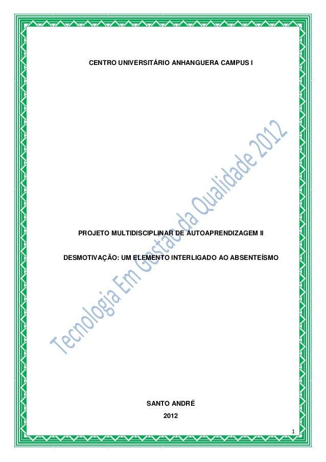 1 CENTRO UNIVERSITÁRIO ANHANGUERA CAMPUS I PROJETO MULTIDISCIPLINAR DE AUTOAPRENDIZAGEM II DESMOTIVAÇÃO: UM ELEMENTO INTER...