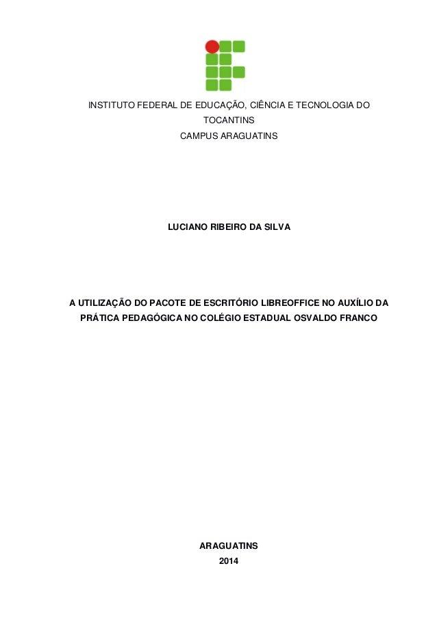 INSTITUTO FEDERAL DE EDUCAÇÃO, CIÊNCIA E TECNOLOGIA DO TOCANTINS CAMPUS ARAGUATINS LUCIANO RIBEIRO DA SILVA A UTILIZAÇÃO D...