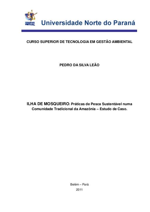 CURSO SUPERIOR DE TECNOLOGIA EM GESTÃO AMBIENTAL PEDRO DA SILVA LEÃO ILHA DE MOSQUEIRO: Práticas de Pesca Sustentável numa...