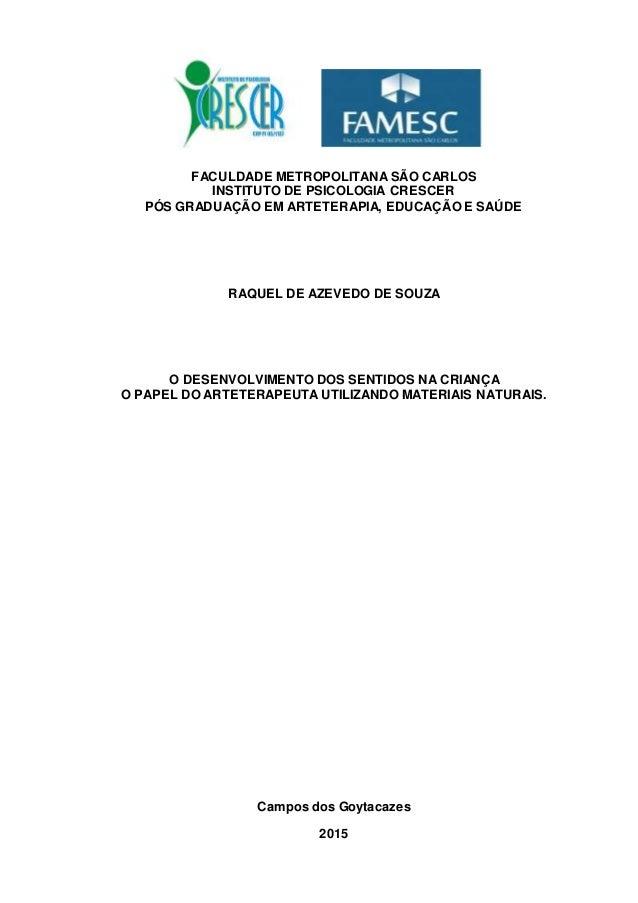 FACULDADE METROPOLITANA SÃO CARLOS INSTITUTO DE PSICOLOGIA CRESCER PÓS GRADUAÇÃO EM ARTETERAPIA, EDUCAÇÃO E SAÚDE RAQUEL D...