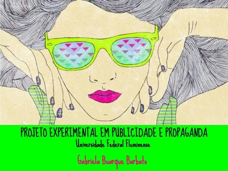 PROJETO EXPERIMENTAL EM PUBLICIDADE E PROPAGANDA              Universidade Federal Fluminense              Gabriela Buarqu...