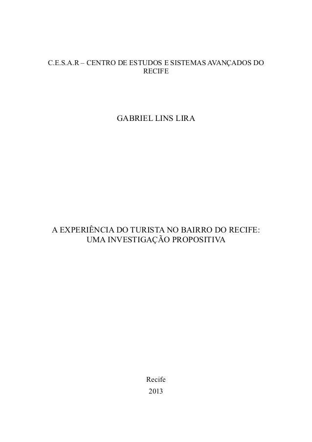 C.E.S.A.R – CENTRO DE ESTUDOS E SISTEMAS AVANÇADOS DO RECIFE  GABRIEL LINS LIRA  A EXPERIÊNCIA DO TURISTA NO BAIRRO DO REC...