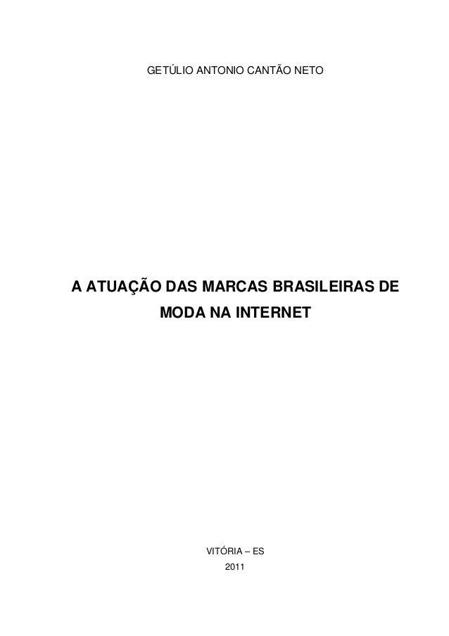 GETÚLIO ANTONIO CANTÃO NETO  A ATUAÇÃO DAS MARCAS BRASILEIRAS DE MODA NA INTERNET  VITÓRIA – ES 2011